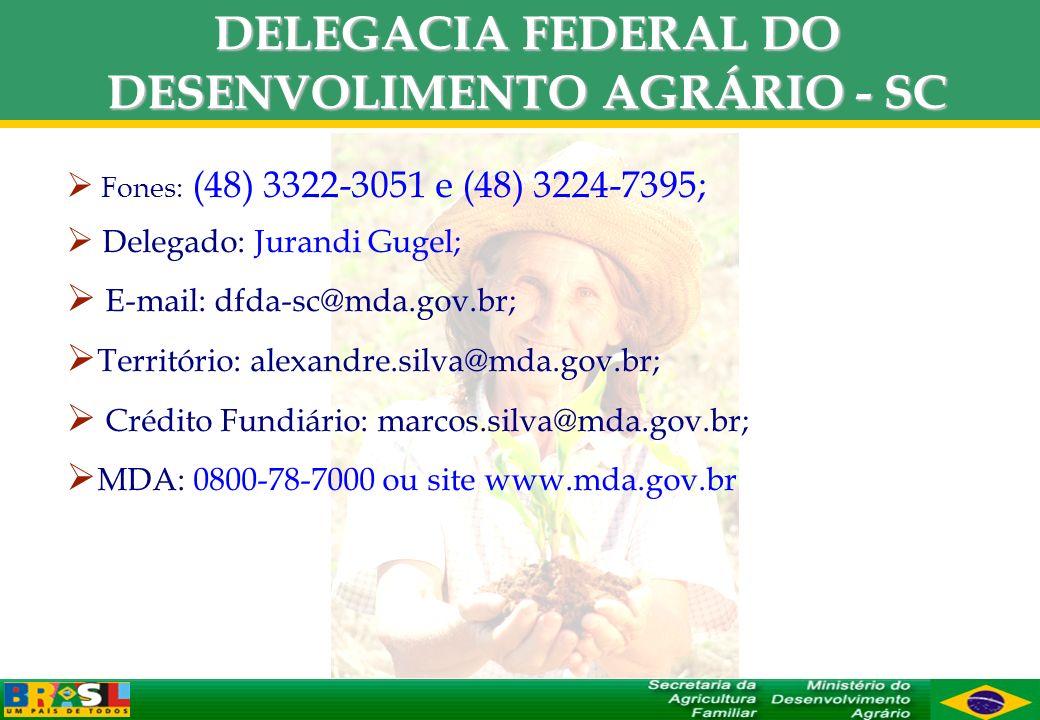 DELEGACIA FEDERAL DO DESENVOLIMENTO AGRÁRIO - SC Fones: (48) 3322-3051 e (48) 3224-7395; Delegado: Jurandi Gugel; E-mail: dfda-sc@mda.gov.br; Territór