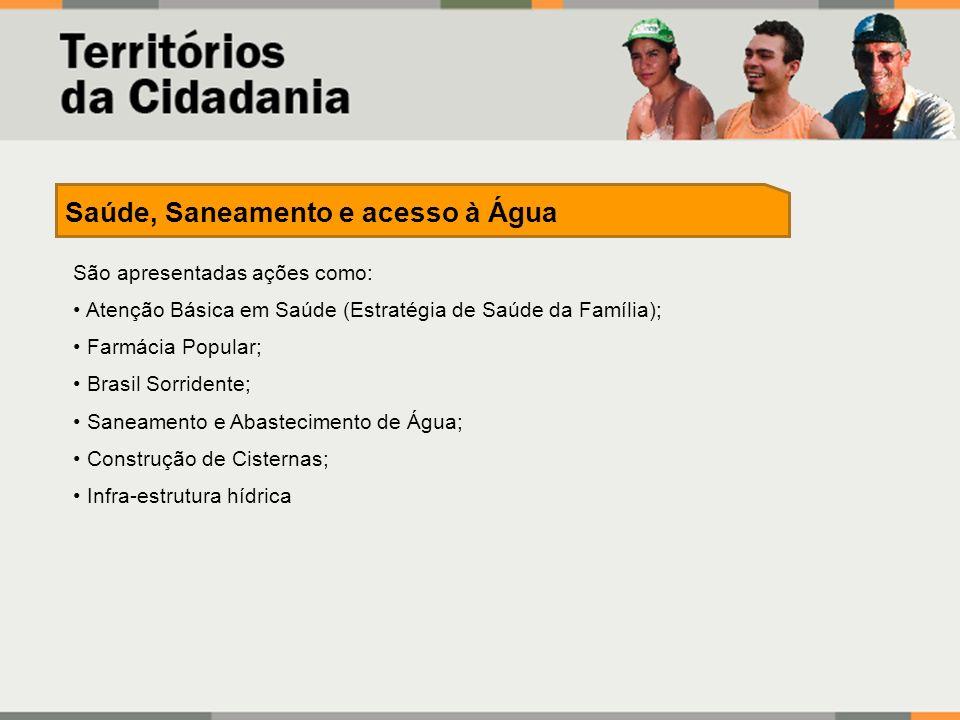 São apresentadas ações como: Atenção Básica em Saúde (Estratégia de Saúde da Família); Farmácia Popular; Brasil Sorridente; Saneamento e Abastecimento