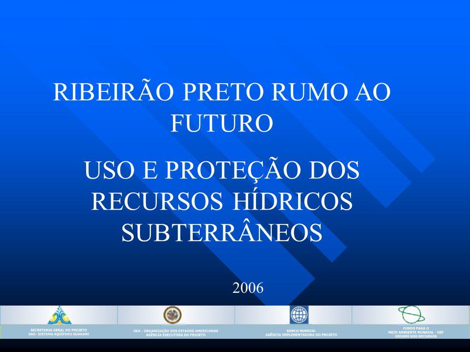 Outubro 2005 RIBEIRÃO PRETO RUMO AO FUTURO USO E PROTEÇÃO DOS RECURSOS HÍDRICOS SUBTERRÂNEOS 2006