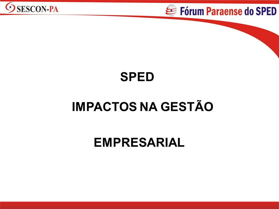 SPED IMPACTOS NA GESTÃO EMPRESARIAL