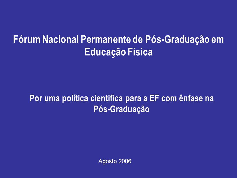 Fórum Nacional Permanente de Pós-Graduação em Educação Física Por uma política cientifica para a EF com ênfase na Pós-Graduação Agosto 2006