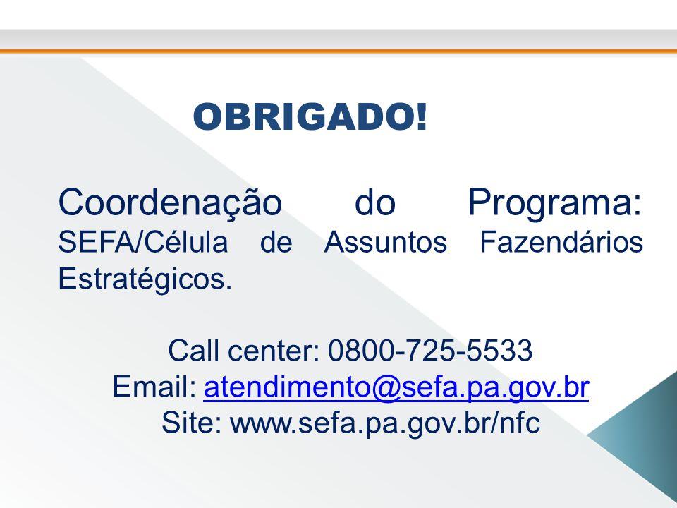 OBRIGADO.Coordenação do Programa: SEFA/Célula de Assuntos Fazendários Estratégicos.