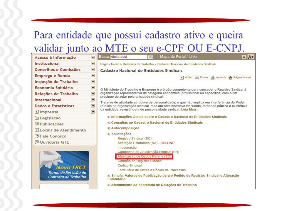 Para entidade que possui cadastro ativo e queira validar junto ao MTE o seu e-CPF OU E-CNPJ.