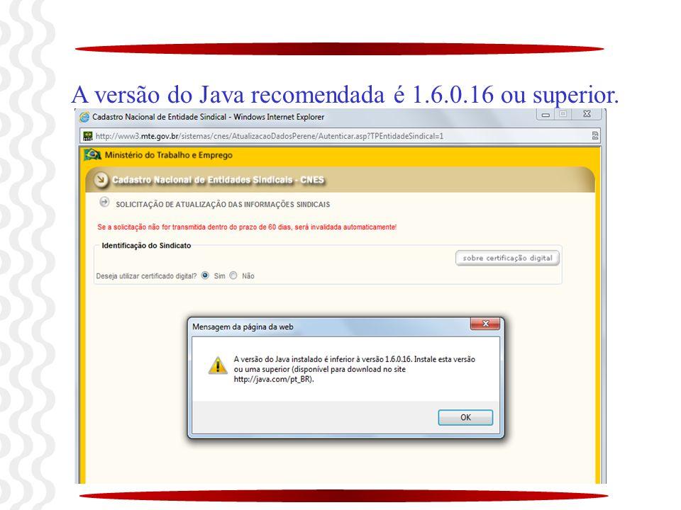 A versão do Java recomendada é 1.6.0.16 ou superior.