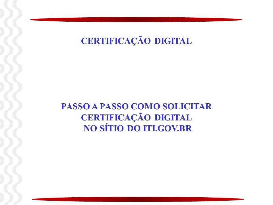 CERTIFICAÇÃO DIGITAL PASSO A PASSO COMO SOLICITAR CERTIFICAÇÃO DIGITAL NO SÍTIO DO ITI.GOV.BR