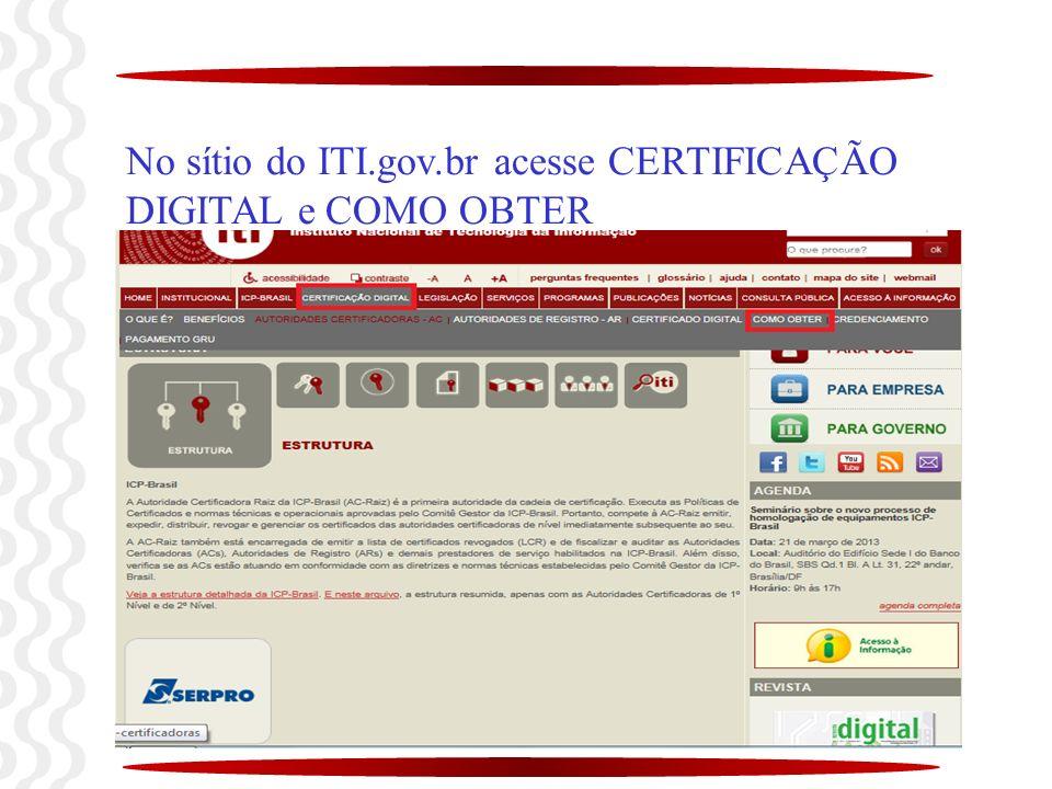 No sítio do ITI.gov.br acesse CERTIFICAÇÃO DIGITAL e COMO OBTER