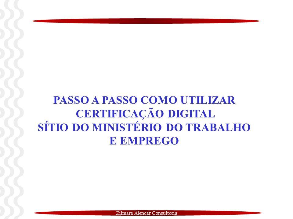 Zilmara Alencar Consultoria PASSO A PASSO COMO UTILIZAR CERTIFICAÇÃO DIGITAL SÍTIO DO MINISTÉRIO DO TRABALHO E EMPREGO