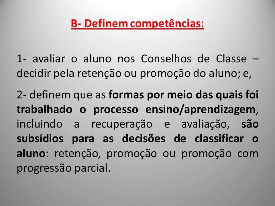 B- Definem competências: 1- avaliar o aluno nos Conselhos de Classe – decidir pela retenção ou promoção do aluno; e, 2- definem que as formas por meio