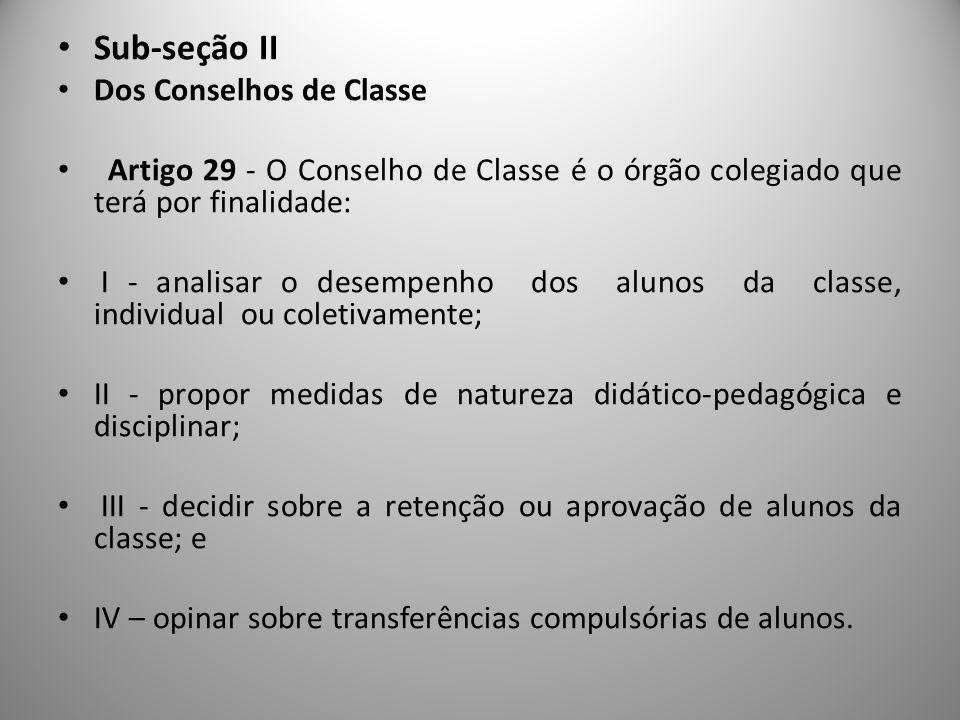 Sub-seção II Dos Conselhos de Classe Artigo 29 - O Conselho de Classe é o órgão colegiado que terá por finalidade: I - analisar o desempenho dos aluno