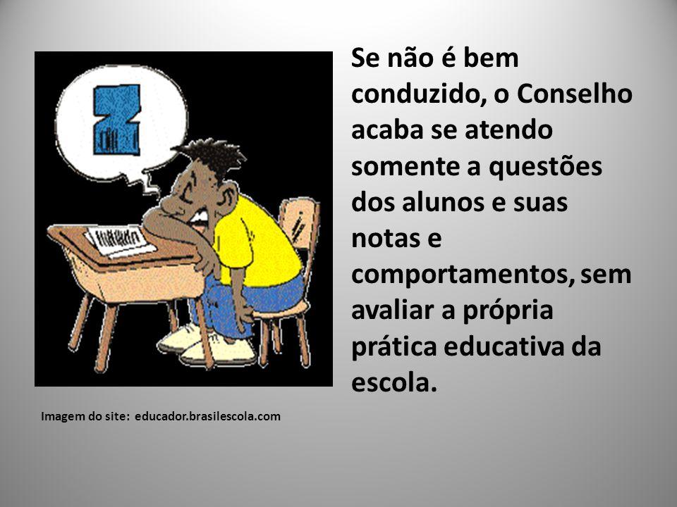 Imagem do site: educador.brasilescola.com Se não é bem conduzido, o Conselho acaba se atendo somente a questões dos alunos e suas notas e comportament