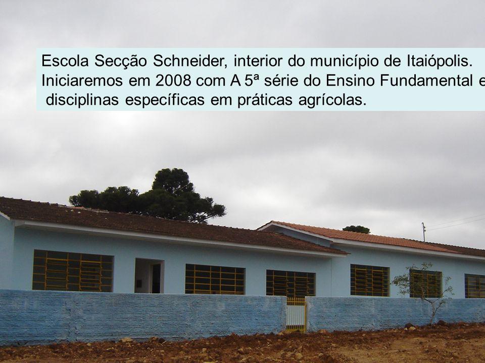 Escola Secção Schneider, interior do município de Itaiópolis. Iniciaremos em 2008 com A 5ª série do Ensino Fundamental e disciplinas específicas em pr