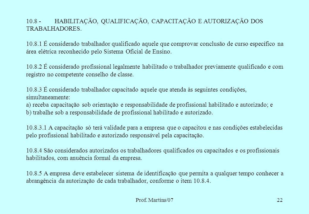 Prof. Martins/0721 CONDIÇÕES PARA AUTORIZAÇÃO DE TRABALHADORES QUALIFICAÇÃO X HABILITAÇÃO X CAPACITAÇÃO X AUTORIZAÇÃO Item 10.8 da NR-10