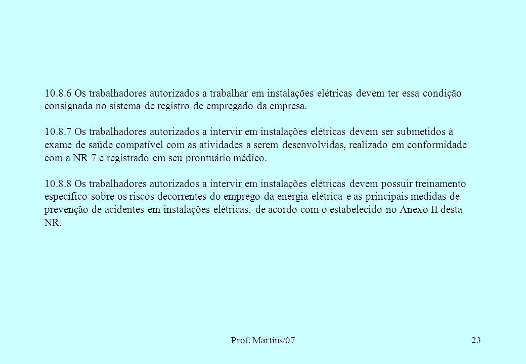Prof. Martins/0722 10.8 -HABILITAÇÃO, QUALIFICAÇÃO, CAPACITAÇÃO E AUTORIZAÇÃO DOS TRABALHADORES. 10.8.1 É considerado trabalhador qualificado aquele q