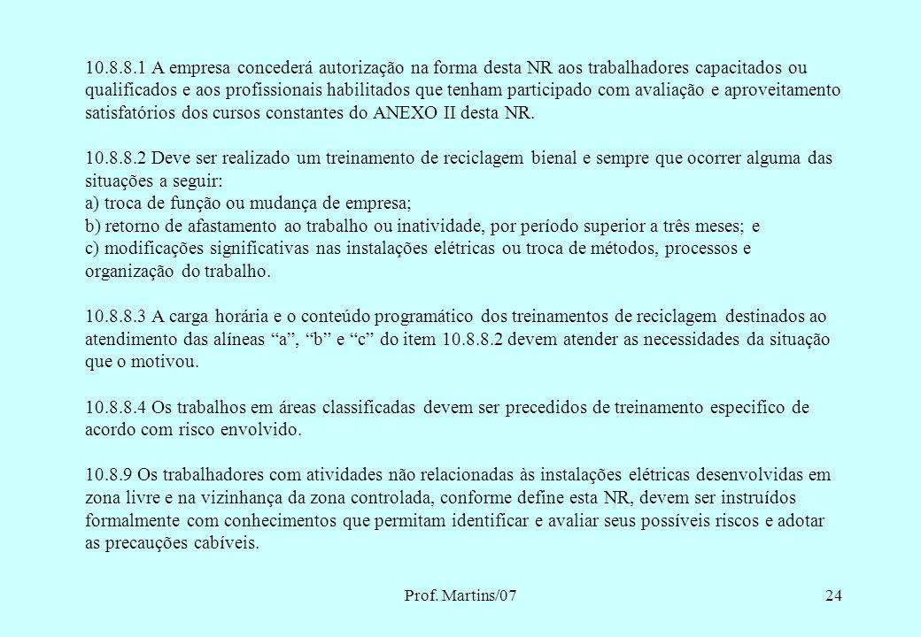 Prof. Martins/0723 10.8.6 Os trabalhadores autorizados a trabalhar em instalações elétricas devem ter essa condição consignada no sistema de registro