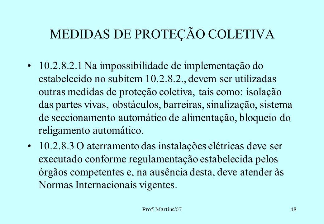 Prof. Martins/0747 MEDIDAS DE PROTEÇÃO COLETIVA 10.2.8.1 Em todos os serviços executados em instalações elétricas devem ser previstas e adotadas, prio