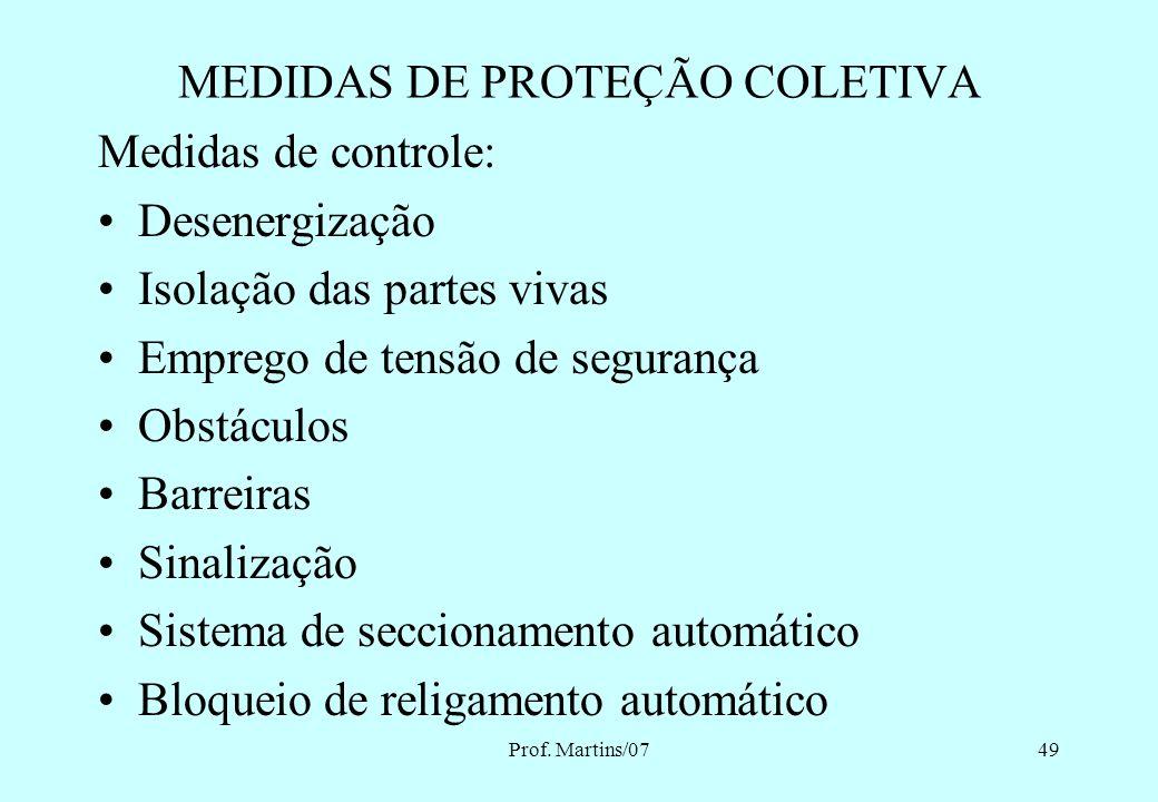 Prof. Martins/0748 MEDIDAS DE PROTEÇÃO COLETIVA 10.2.8.2.1 Na impossibilidade de implementação do estabelecido no subitem 10.2.8.2., devem ser utiliza