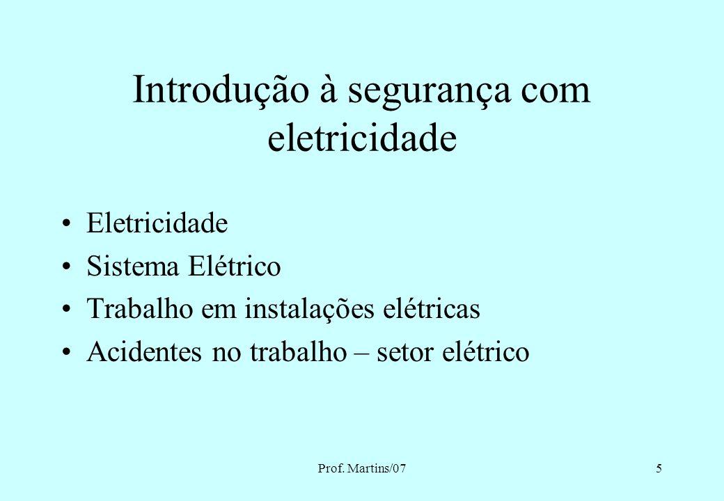 Prof.Martins/0735 Existem três formas distintas de ocorrer o choque elétrico.