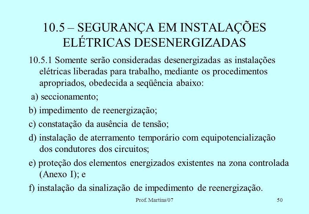 Prof. Martins/0749 Medidas de controle: Desenergização Isolação das partes vivas Emprego de tensão de segurança Obstáculos Barreiras Sinalização Siste
