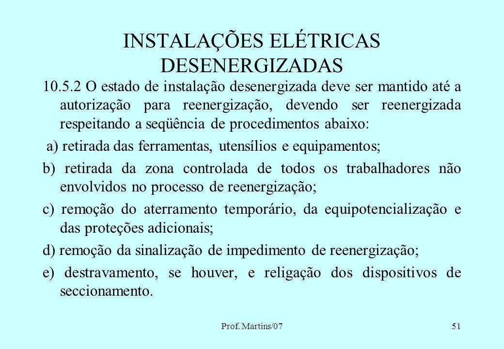 Prof. Martins/0750 10.5 – SEGURANÇA EM INSTALAÇÕES ELÉTRICAS DESENERGIZADAS 10.5.1 Somente serão consideradas desenergizadas as instalações elétricas