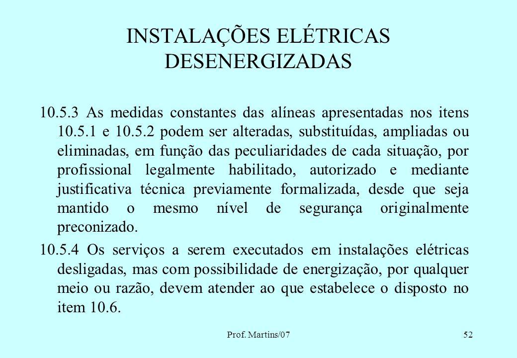 Prof. Martins/0751 10.5.2 O estado de instalação desenergizada deve ser mantido até a autorização para reenergização, devendo ser reenergizada respeit