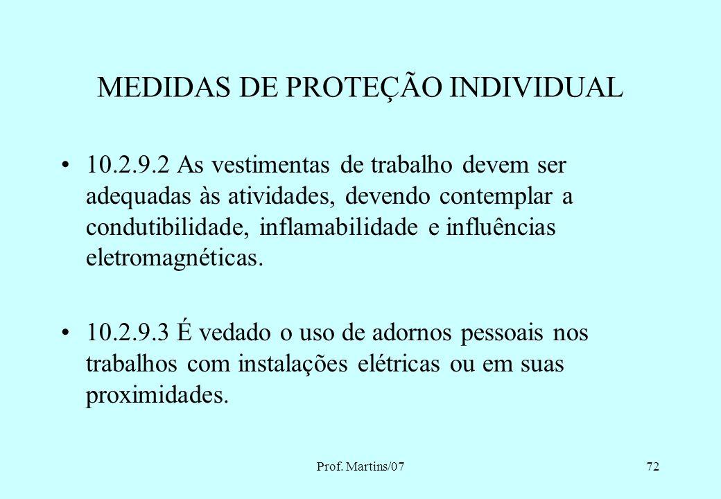 Prof. Martins/0771 10.2.9.1 Nos trabalhos em instalações elétricas, quando as medidas de proteção coletiva forem tecnicamente inviáveis ou insuficient