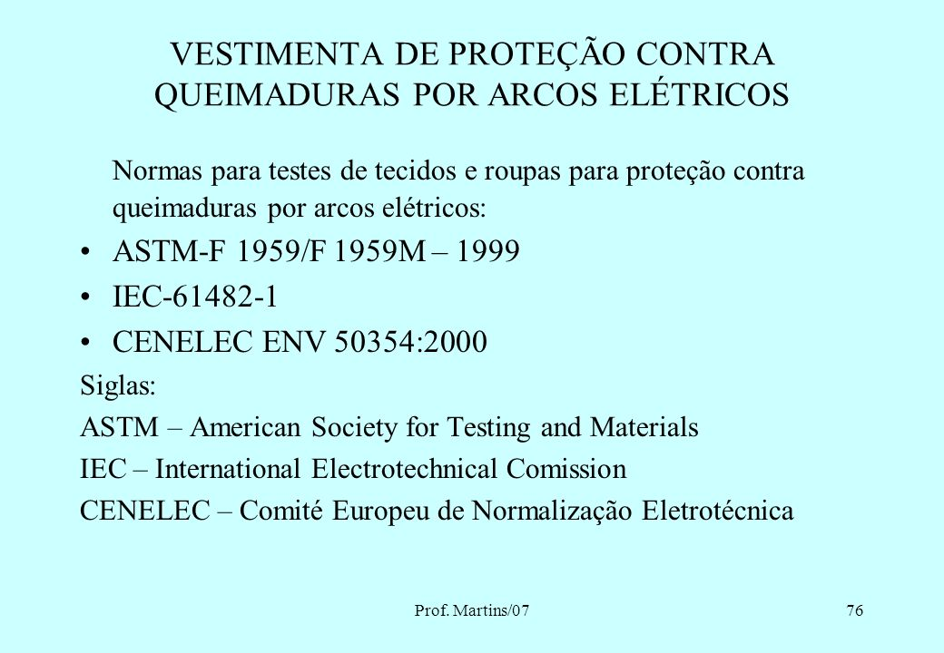 Prof. Martins/0775 ATPV (Arc Thermal Performance Value) Indicador que mede desempenho dos tecidos e caracteriza as roupas de proteção contra arco elét