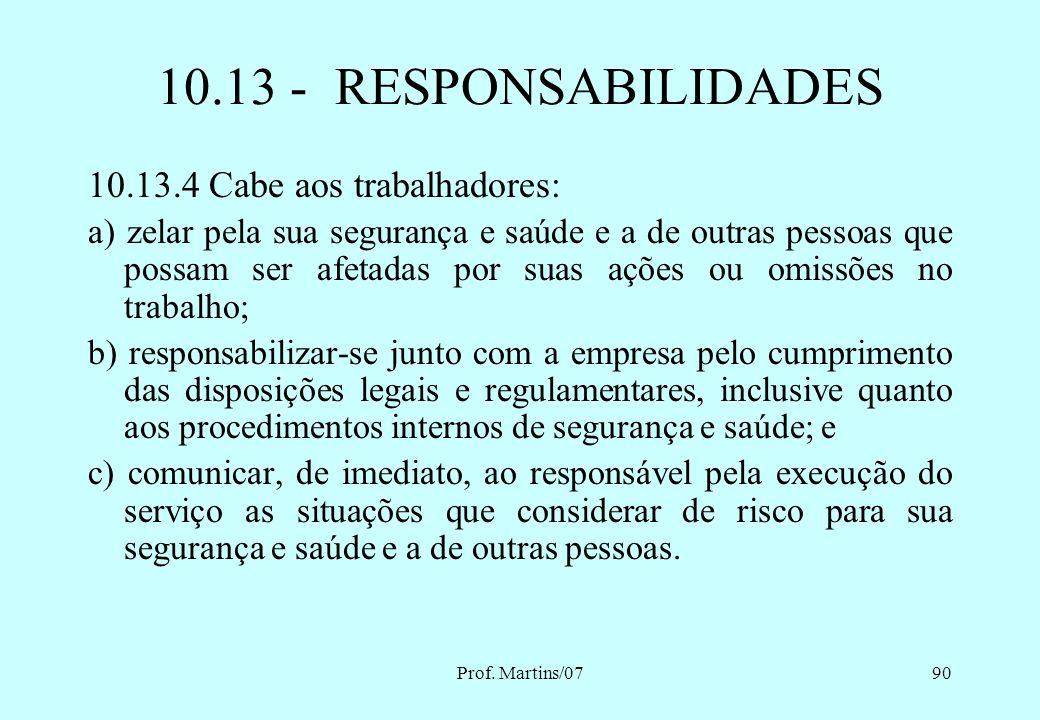 Prof. Martins/0789 10.13 - RESPONSABILIDADES 10.13.1 As responsabilidades quanto ao cumprimento desta NR são solidárias aos contratantes e contratados
