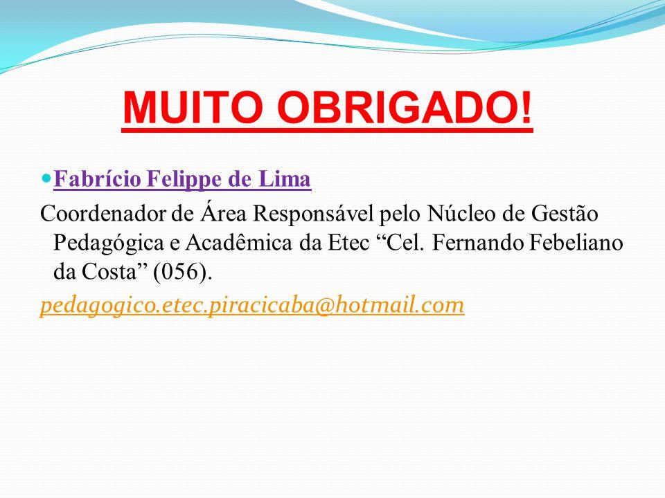 MUITO OBRIGADO! Fabrício Felippe de Lima Coordenador de Área Responsável pelo Núcleo de Gestão Pedagógica e Acadêmica da Etec Cel. Fernando Febeliano