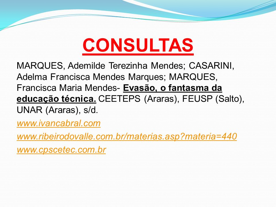 CONSULTAS MARQUES, Ademilde Terezinha Mendes; CASARINI, Adelma Francisca Mendes Marques; MARQUES, Francisca Maria Mendes- Evasão, o fantasma da educaç