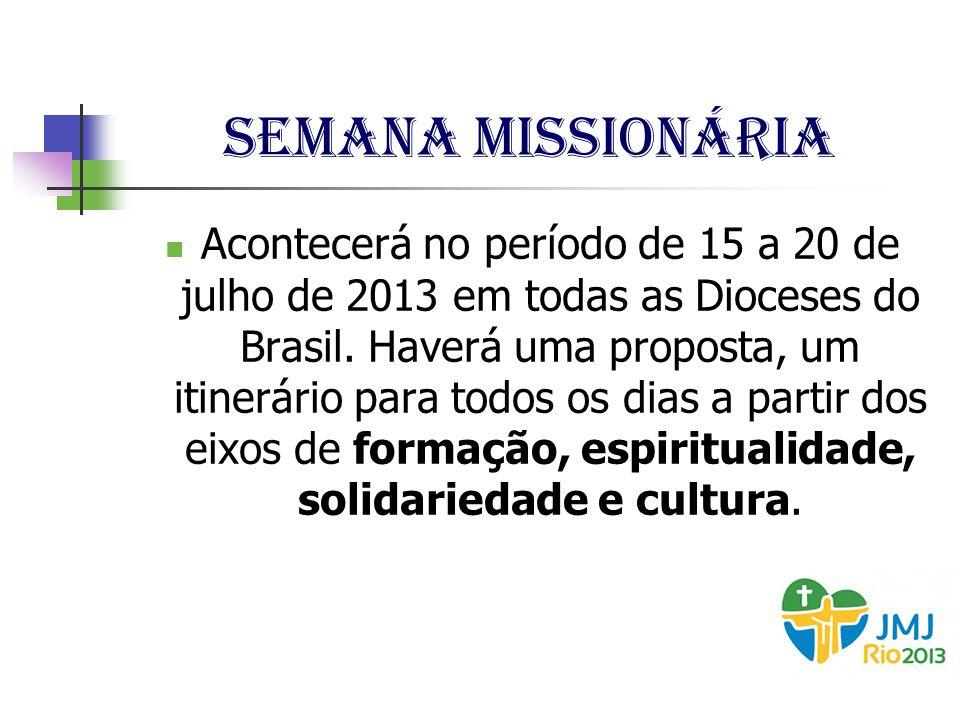 Semana missionária Acontecerá no período de 15 a 20 de julho de 2013 em todas as Dioceses do Brasil. Haverá uma proposta, um itinerário para todos os
