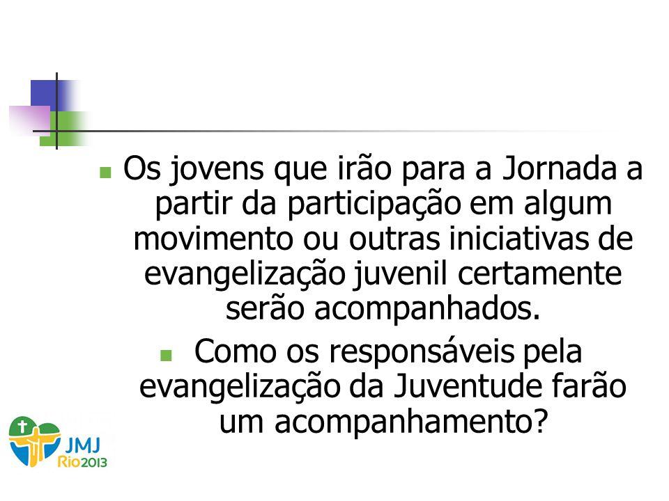 Os jovens que irão para a Jornada a partir da participação em algum movimento ou outras iniciativas de evangelização juvenil certamente serão acompanh