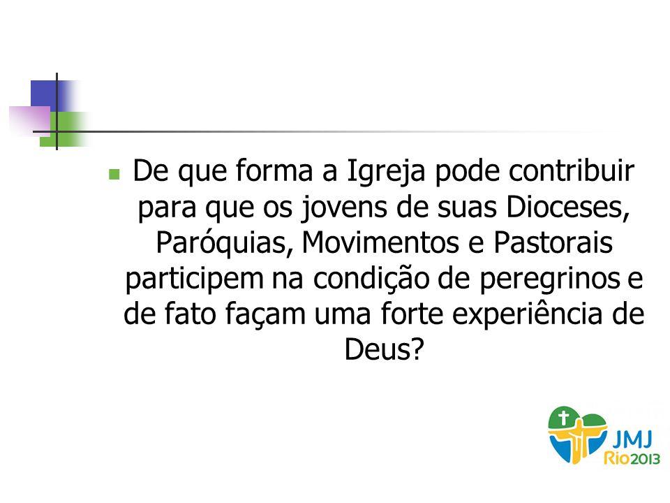 De que forma a Igreja pode contribuir para que os jovens de suas Dioceses, Paróquias, Movimentos e Pastorais participem na condição de peregrinos e de
