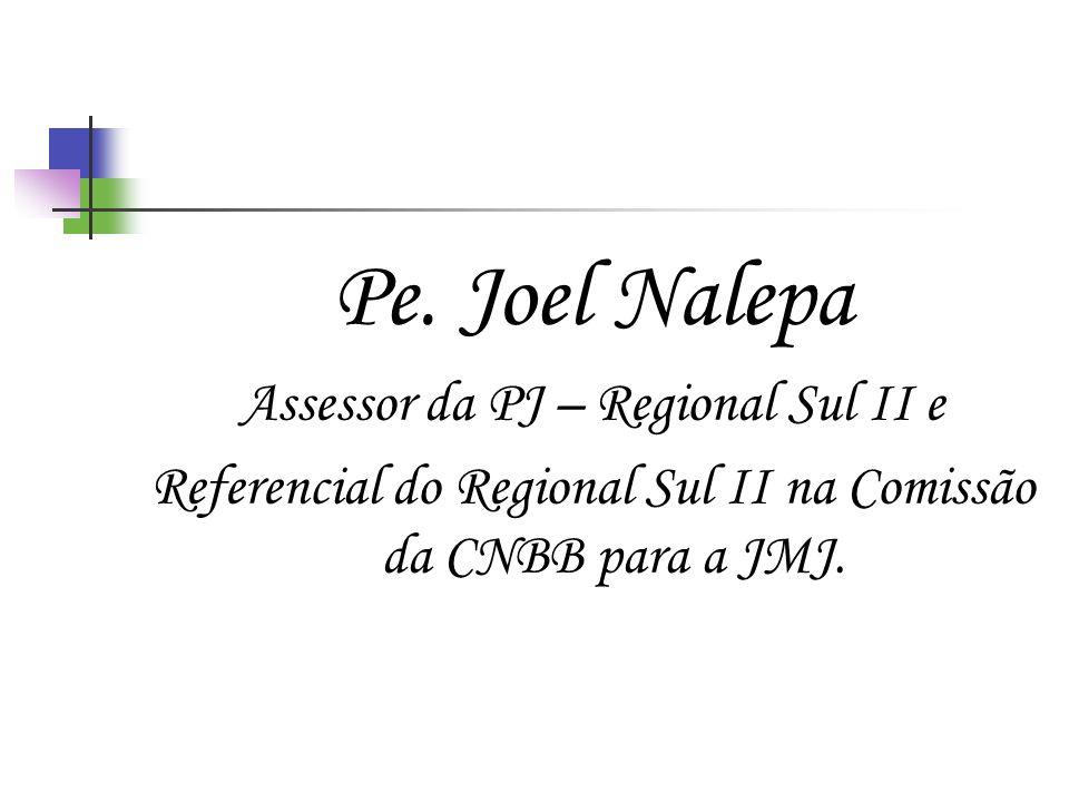 Pe. Joel Nalepa Assessor da PJ – Regional Sul II e Referencial do Regional Sul II na Comissão da CNBB para a JMJ.