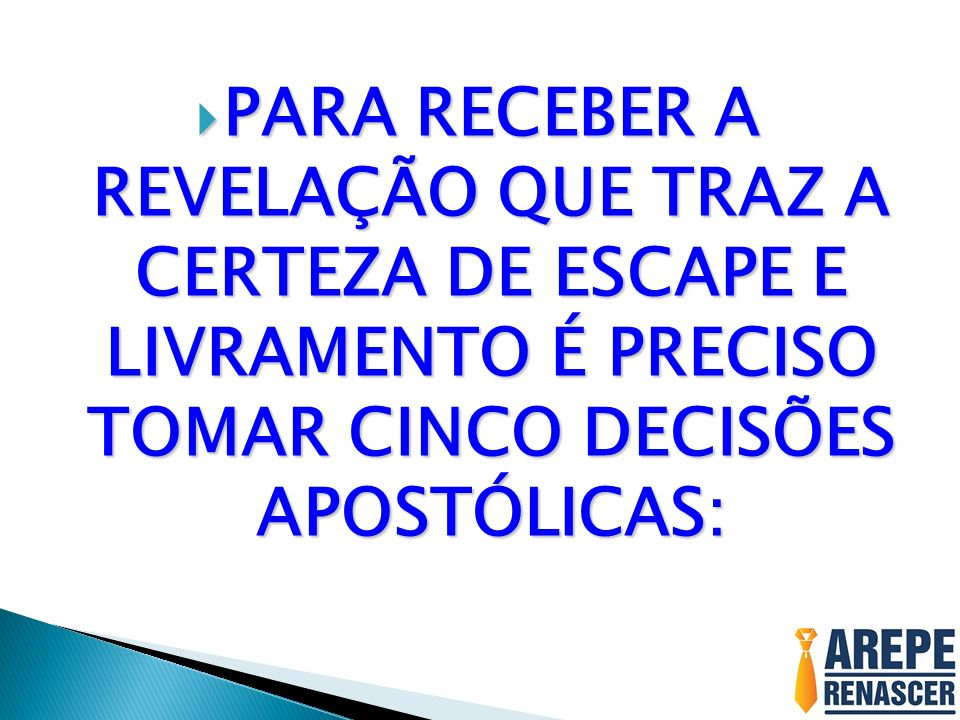 PARA RECEBER A REVELAÇÃO QUE TRAZ A CERTEZA DE ESCAPE E LIVRAMENTO É PRECISO TOMAR CINCO DECISÕES APOSTÓLICAS: PARA RECEBER A REVELAÇÃO QUE TRAZ A CER