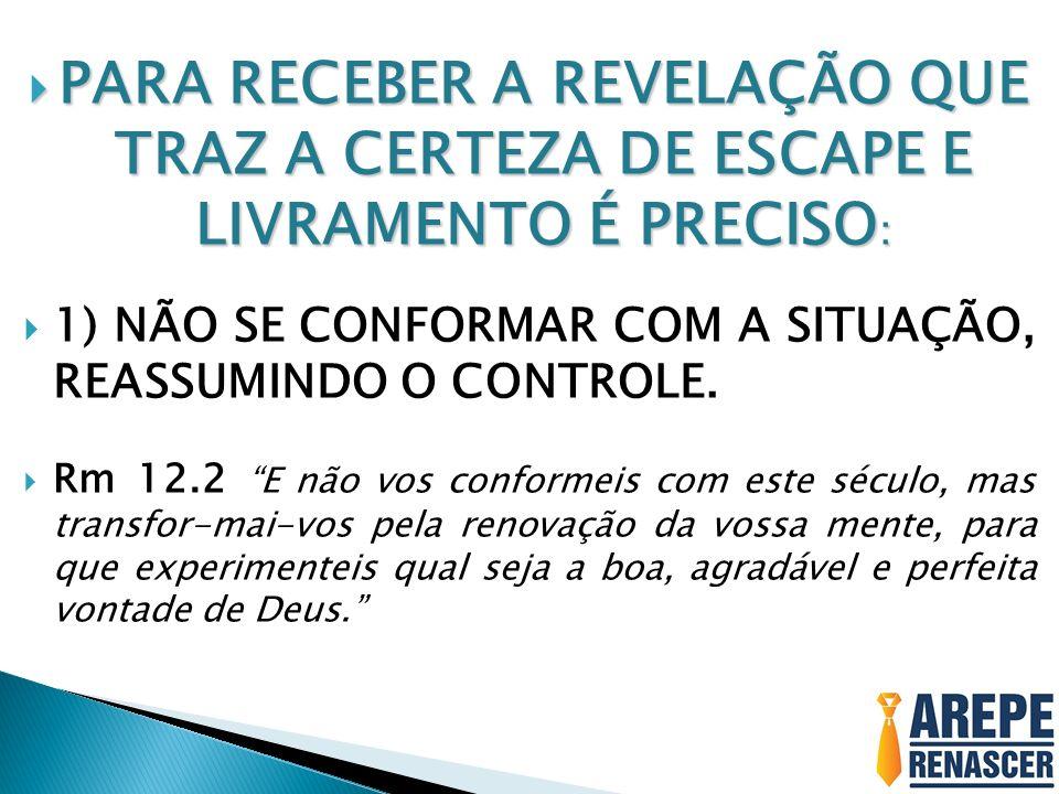 PARA RECEBER A REVELAÇÃO QUE TRAZ A CERTEZA DE ESCAPE E LIVRAMENTO É PRECISO : PARA RECEBER A REVELAÇÃO QUE TRAZ A CERTEZA DE ESCAPE E LIVRAMENTO É PR