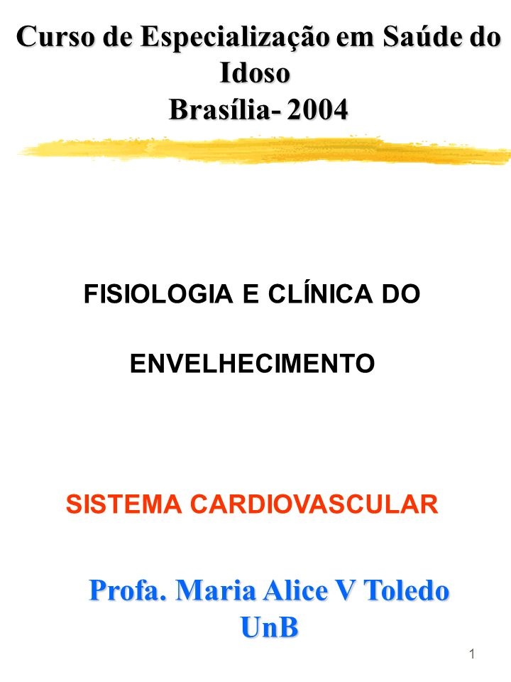 1 FISIOLOGIA E CLÍNICA DO ENVELHECIMENTO SISTEMA CARDIOVASCULAR Curso de Especialização em Saúde do Idoso Curso de Especialização em Saúde do Idoso Br