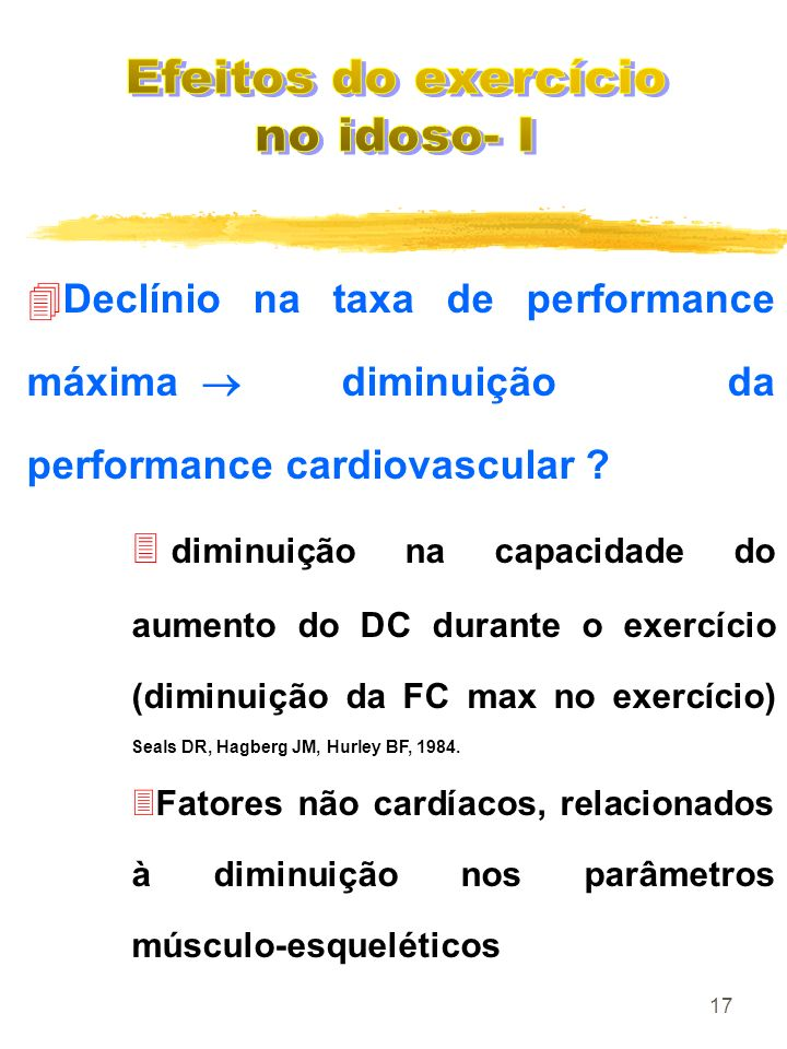 17 4Declínio na taxa de performance máxima diminuição da performance cardiovascular ? 3 diminuição na capacidade do aumento do DC durante o exercício