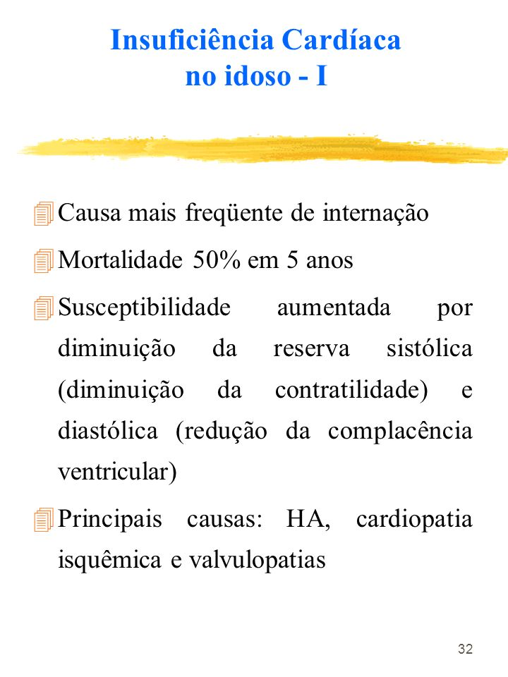 32 Insuficiência Cardíaca no idoso - I 4Causa mais freqüente de internação 4Mortalidade 50% em 5 anos 4Susceptibilidade aumentada por diminuição da re