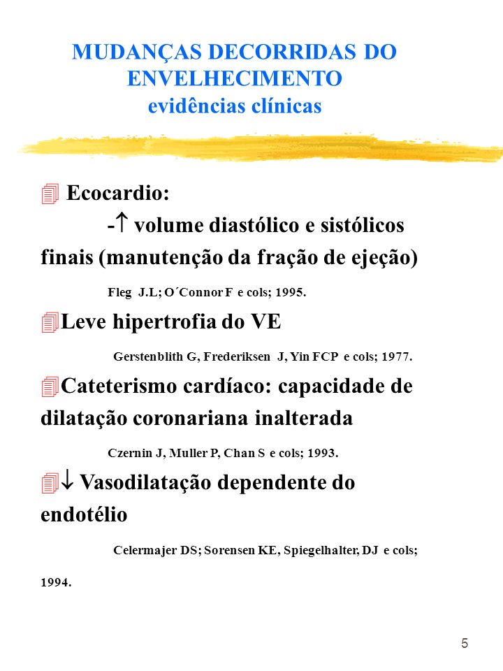5 4 Ecocardio: - volume diastólico e sistólicos finais (manutenção da fração de ejeção) Fleg J.L; O´Connor F e cols; 1995. 4Leve hipertrofia do VE Ger