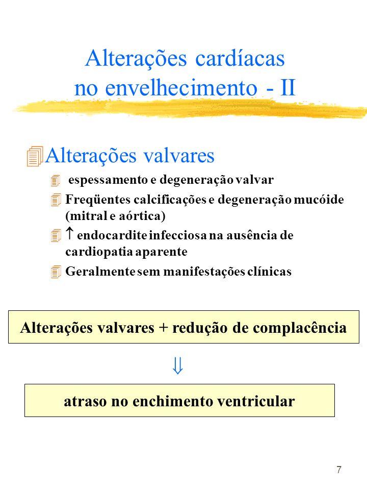 7 Alterações cardíacas no envelhecimento - II 4Alterações valvares 4 espessamento e degeneração valvar 4Freqüentes calcificações e degeneração mucóide