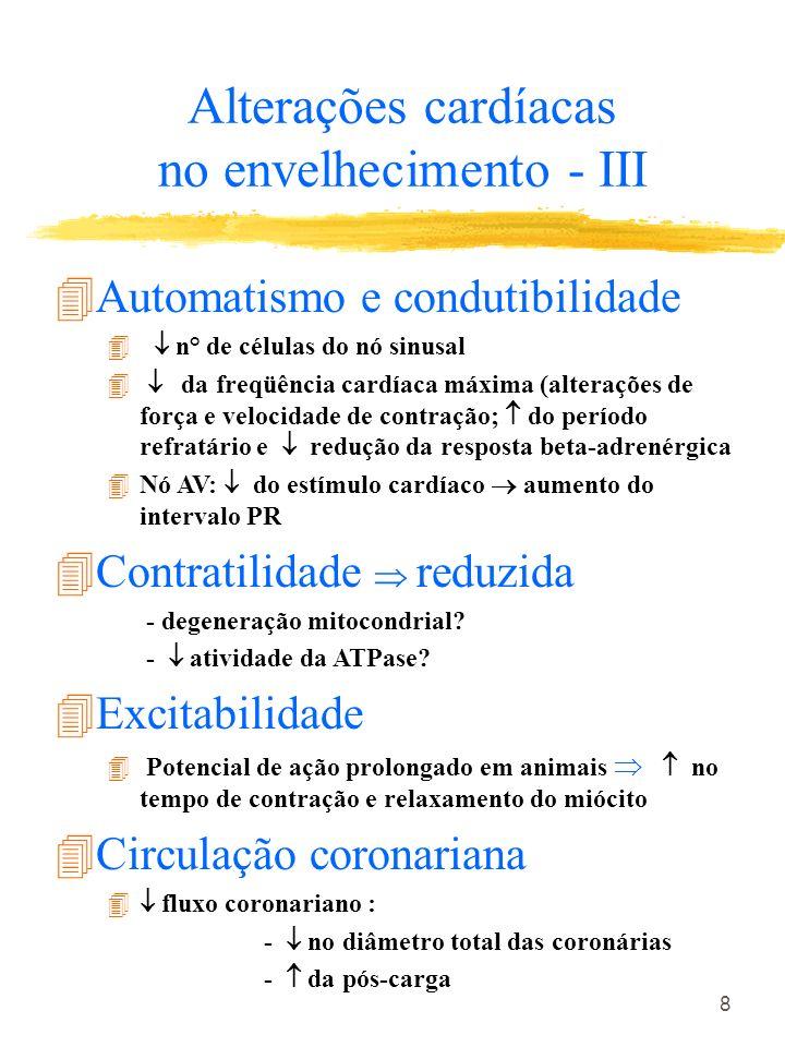 8 4Automatismo e condutibilidade 4 n° de células do nó sinusal 4 da freqüência cardíaca máxima (alterações de força e velocidade de contração; do perí