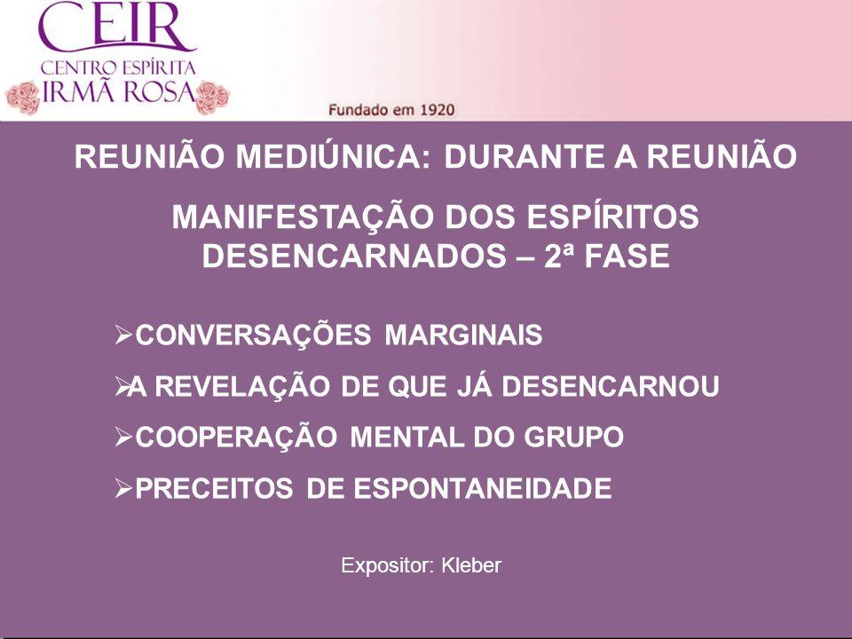 Título 1 Sub-Título 1 Título Principal Elaborado por: nome do autor Junho/2010 CONVERSAÇÕES MARGINAIS A REVELAÇÃO DE QUE JÁ DESENCARNOU COOPERAÇÃO MENTAL DO GRUPO PRECEITOS DE ESPONTANEIDADE REUNIÃO MEDIÚNICA: DURANTE A REUNIÃO MANIFESTAÇÃO DOS ESPÍRITOS DESENCARNADOS – 2ª FASE Expositor: Kleber