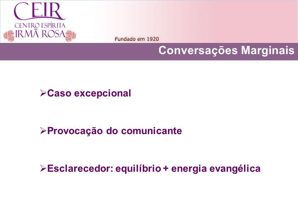 Conversações Marginais Caso excepcional Provocação do comunicante Esclarecedor: equilíbrio + energia evangélica