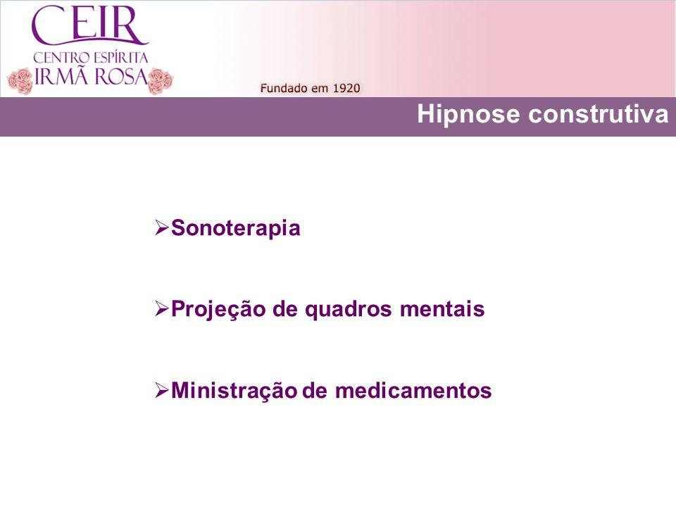 Hipnose construtiva Sonoterapia Projeção de quadros mentais Ministração de medicamentos