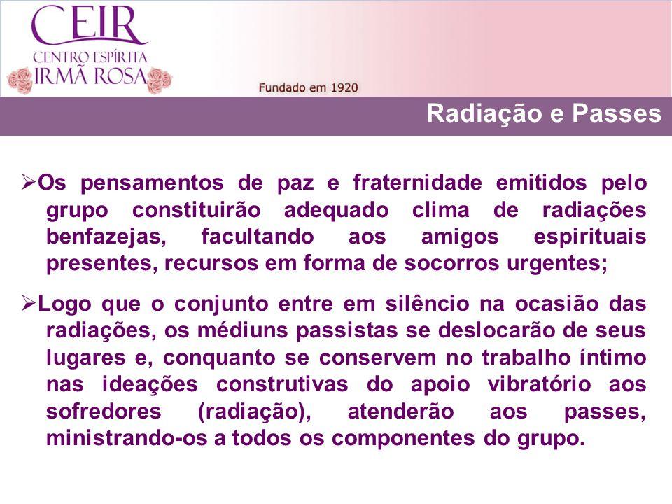 Radiação e Passes Os pensamentos de paz e fraternidade emitidos pelo grupo constituirão adequado clima de radiações benfazejas, facultando aos amigos