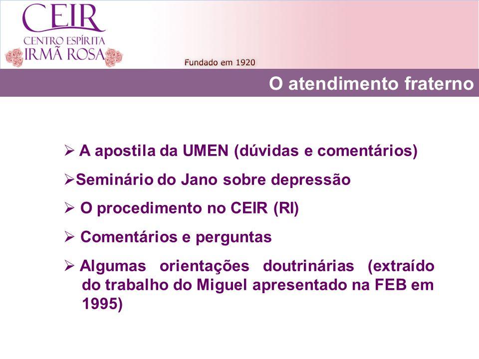 O atendimento fraterno A apostila da UMEN (dúvidas e comentários) Seminário do Jano sobre depressão O procedimento no CEIR (RI) Comentários e pergunta