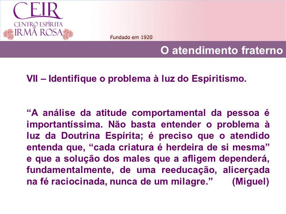 O atendimento fraterno VII – Identifique o problema à luz do Espiritismo. A análise da atitude comportamental da pessoa é importantíssima. Não basta e