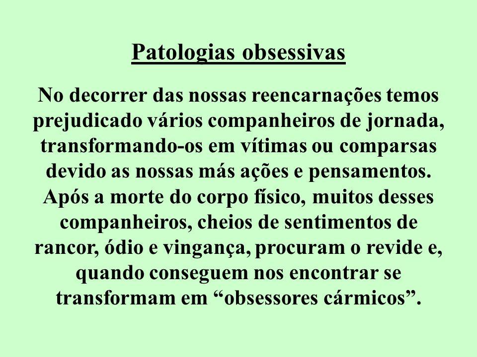 Patologias obsessivas No decorrer das nossas reencarnações temos prejudicado vários companheiros de jornada, transformando-os em vítimas ou comparsas