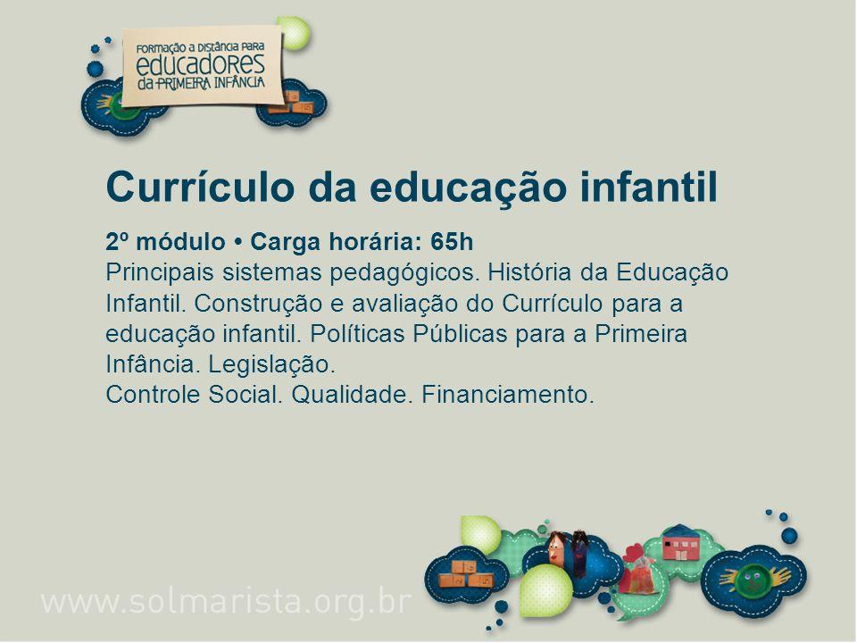 Currículo da educação infantil 2º módulo Carga horária: 65h Principais sistemas pedagógicos. História da Educação Infantil. Construção e avaliação do