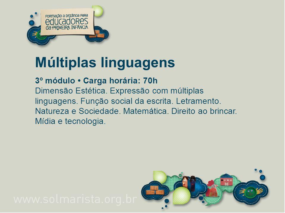 Múltiplas linguagens 3º módulo Carga horária: 70h Dimensão Estética. Expressão com múltiplas linguagens. Função social da escrita. Letramento. Naturez